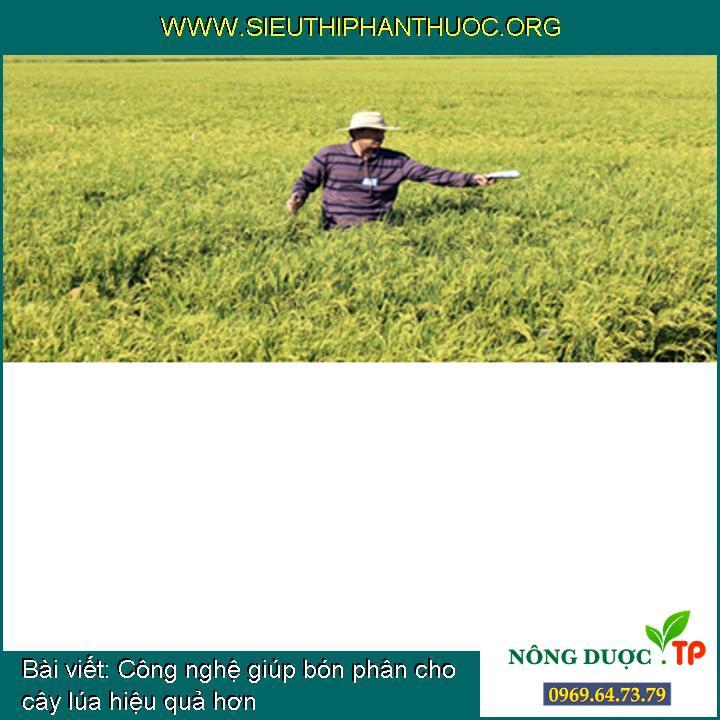 Công nghệ giúp bón phân cho cây lúa hiệu quả hơn